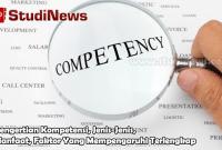 Pengertian Kompetensi, Jenis-Jenis, Manfaat, Faktor Yang Mempengaruhi